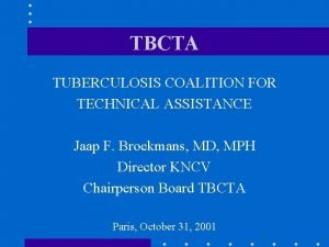 TBCTA TUBERCULOSIS COALITION FOR TECHNICAL ASSISTANCE Jaap F