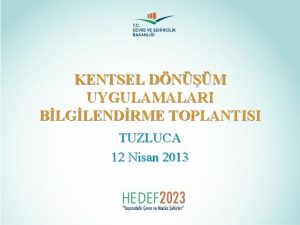 KENTSEL DNM UYGULAMALARI BLGLENDRME TOPLANTISI TUZLUCA 12 Nisan