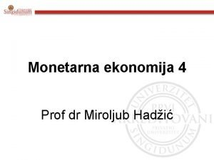 Monetarna ekonomija 4 Prof dr Miroljub Hadi SADRAJ