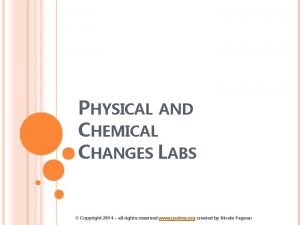 PHYSICAL AND CHEMICAL CHANGES LABS Copyright 2014 all
