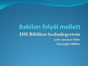 Babilon folyi mellett EHE Biblikus Szabadegyetem 2017 tavaszi