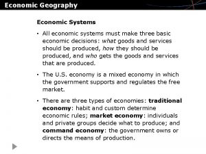Economic Geography Economic Systems All economic systems must