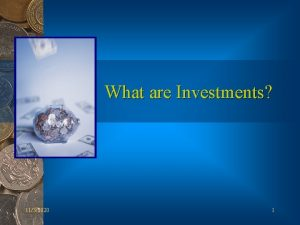 What are Investments 1132020 1 Investments An Investment