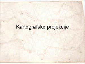 Kartografske projekcije Openito o kartografskim projekcijama i njihovoj