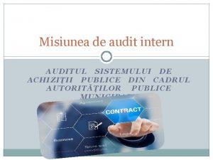 Misiunea de audit intern AUDITUL SISTEMULUI DE ACHIZIII