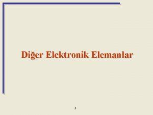 Dier Elektronik Elemanlar 1 ki Terminalli Elektronik Elemanlar