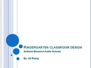 KINDERGARTEN CLASSROOM DESIGN Solheim Bismarck Public Schools By