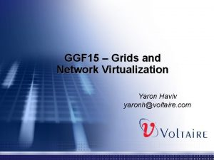 GGF 15 Grids and Network Virtualization Yaron Haviv