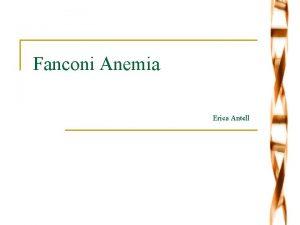 Fanconi Anemia Erica Antell What is Fanconi Anemia