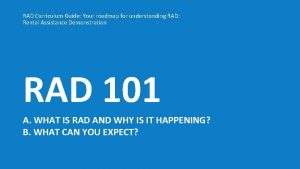 RAD Curriculum Guide Your roadmap for understanding RAD