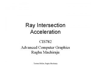 Ray Intersection Acceleration CIS 782 Advanced Computer Graphics