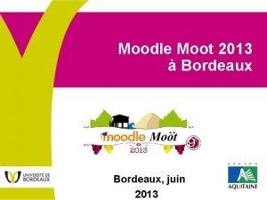 Moodle Moot 2013 Bordeaux juin 2013 Moodle Moot