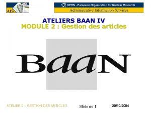 ATELIERS BAAN IV MODULE 2 Gestion des articles