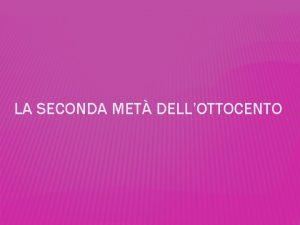 LA SECONDA MET DELLOTTOCENTO LA SECONDA MET DELLOTTOCENTO