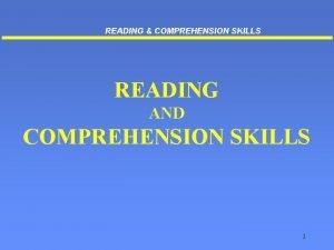 READING COMPREHENSION SKILLS READING AND COMPREHENSION SKILLS 1