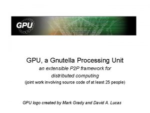GPU a Gnutella Processing Unit an extensible P