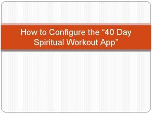 How to Configure the 40 Day Spiritual Workout