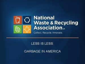 LESS IS LESS GARBAGE IN AMERICA MSW GENERATION