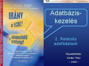 Adatbziskezels 2 Relcis adatbzisok sszelltotta Juhsz Tibor 2006