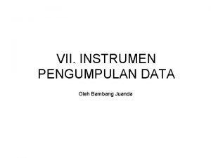 VII INSTRUMEN PENGUMPULAN DATA Oleh Bambang Juanda Instrumen
