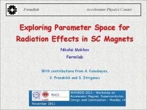 Fermilab Accelerator Physics Center Exploring Parameter Space for