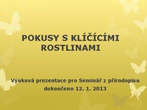POKUSY S KLCMI ROSTLINAMI Vukov prezentace pro Semin