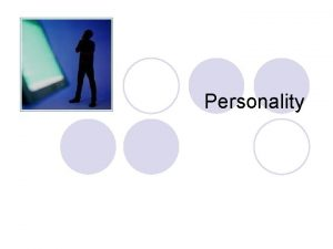 Personality Assessment of Personality l Describe personality Approximately