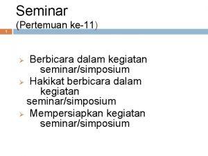 Seminar 1 Pertemuan ke11 Berbicara dalam kegiatan seminarsimposium