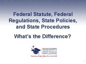 Federal Statute Federal Regulations State Policies and State