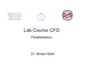 Lab Course CFD Parallelisation Dr Miriam Mehl Architecture