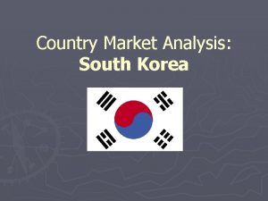 Country Market Analysis South Korea FLAG South Korea