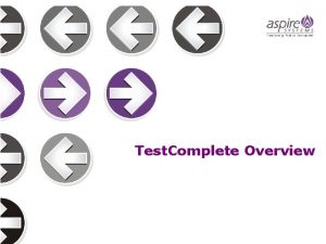 Test Complete Overview Agenda About Test Complete Supported