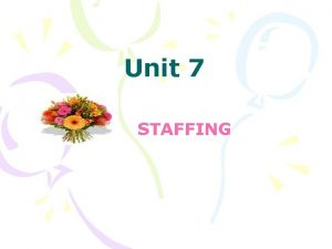 Unit 7 STAFFING Staffing The third managerial function
