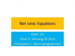 Net Ionic Equations Chem 101 Prem D Sattsangi