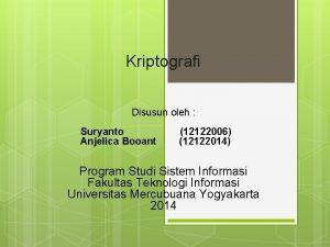 Kriptografi Disusun oleh Suryanto Anjelica Booant 12122006 12122014