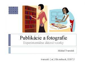 Publikcie a fotografie Experimentlne dtov vzorky Michal Tvaroek
