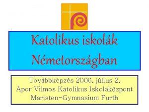 Katolikus iskolk Nmetorszgban Tovbbkpzs 2006 jlius 2 Apor