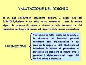 VALUTAZIONE DEL RISCHIO Il D Lgs 812008 in