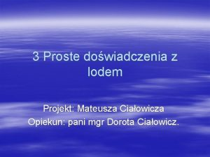 3 Proste dowiadczenia z lodem Projekt Mateusza Ciaowicza