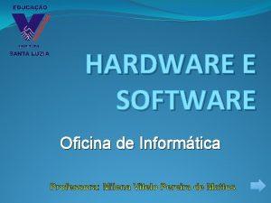HARDWARE E SOFTWARE Oficina de Informtica HARDWARE SOFTWARE