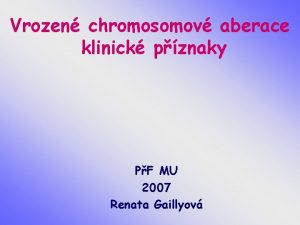 Vrozen chromosomov aberace klinick pznaky PF MU 2007