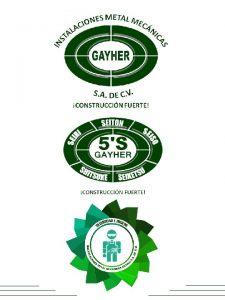 GAYHER INSTALACIONES METALMECNICAS Somos una Empresa 100 Mexicana