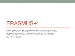 ERASMUS Novi program Europske unije za obrazovanje osposobljavanje