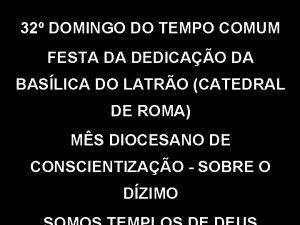 32 DOMINGO DO TEMPO COMUM FESTA DA DEDICAO