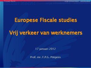 Europese Fiscale studies Vrij verkeer van werknemers 17