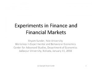Experiments in Finance and Financial Markets Shyam Sunder