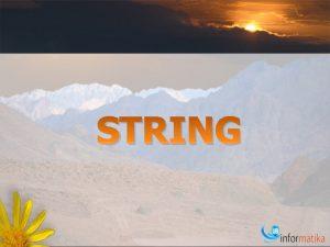 STRING SASARAN Menjelaskan tentang konsep string Menjelaskan operasi