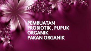 PEMBUATAN PROBIOTIK PUPUK ORGANIK PAKAN ORGANIK Probiotik mikrobiota