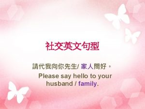Please say hello to your husband family Thank