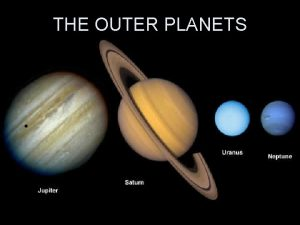 THE OUTER PLANETS The first four outer planets